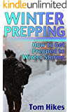 Winter Prepping: How to Get Prepped to Winter Storms: (Survival Guide, Prepping)