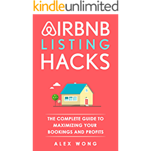Airbnb Listing Hacks: The Complete Guide To Maximizing Your Bookings And Profits (Updated and Expanded Edition) (Airbnb…