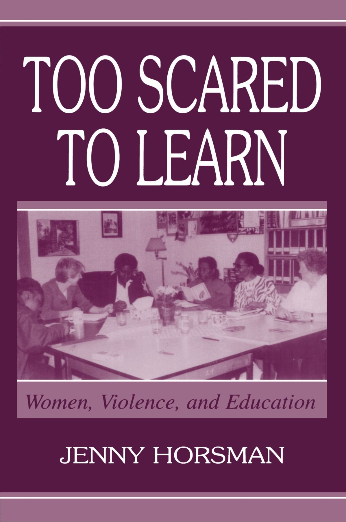 Too Scared To Learn: Women, Violence, and Education by Brand: Routledge
