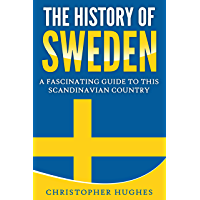 The History of Sweden: A Fascinating Guide to this Scandinavian Country (English Edition)