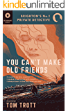 You Can't Make Old Friends (Brighton's No.1 Private Detective)