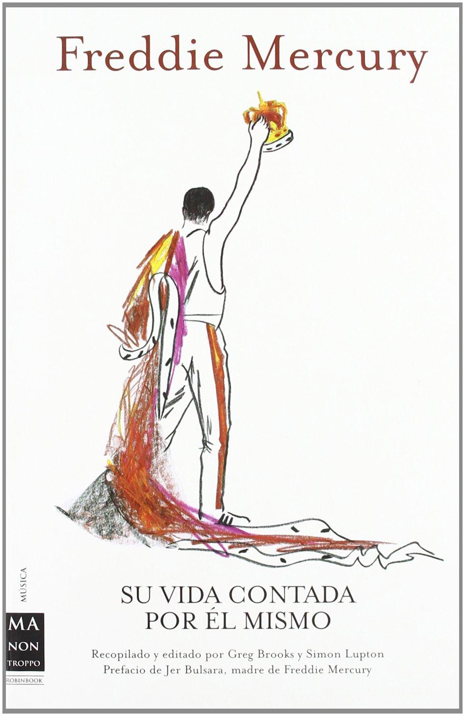 Freddie mercury - su vida contada por el mismo (Musica Ma Non Troppo) Tapa blanda – 7 jun 2012 Greg Brooks Simon Lupton Ma Non Troppo (robin Book) 8415256329