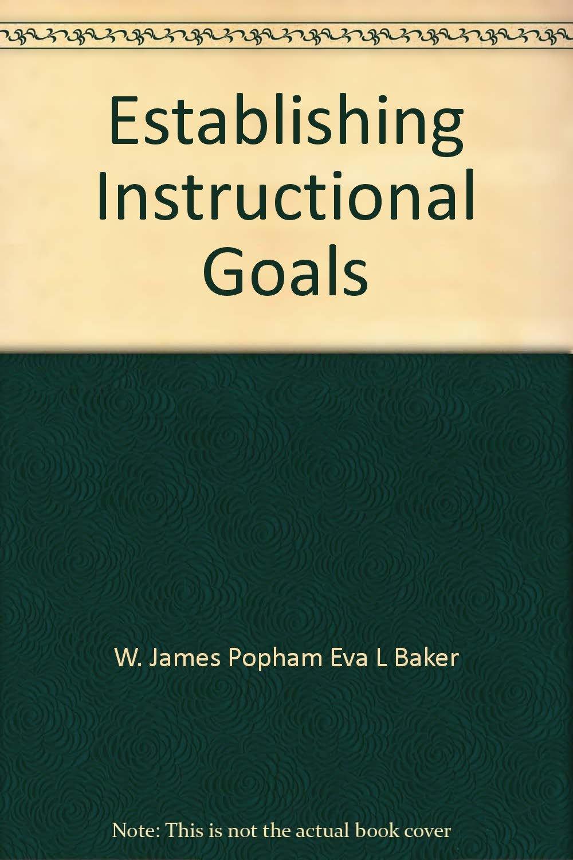 Establishing Instructional Goals W J Baker E L Popham Amazon