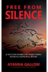 Free From Silence: 12 Success Stories of Overcoming Secrets, Sadness, and Shame Kindle Edition