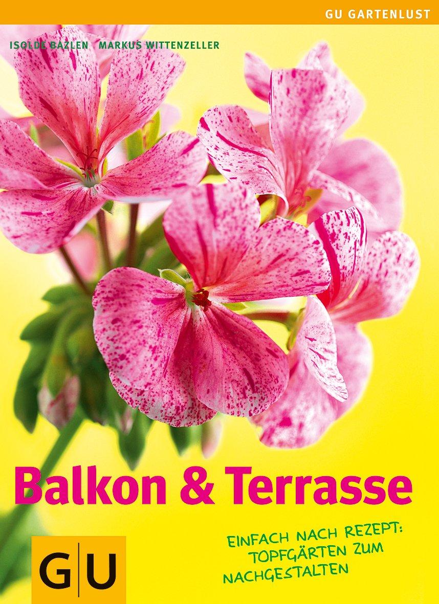Balkon & Terrasse: Nach Rezept: Topfgärten zum Nachgestalten (GU Altproduktion HHG)