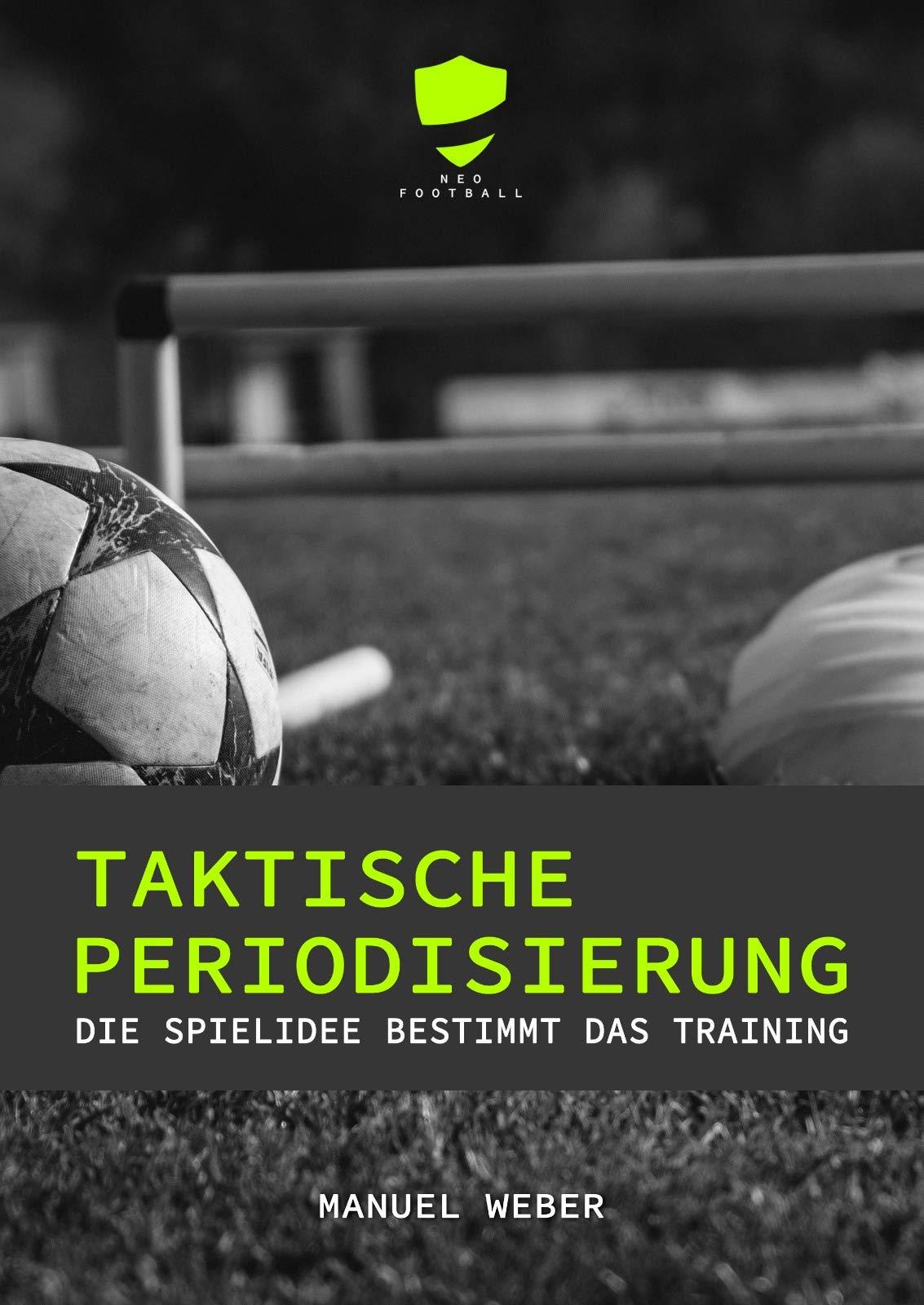 Taktische Periodisierung - Die Spielidee bestimmt das Training