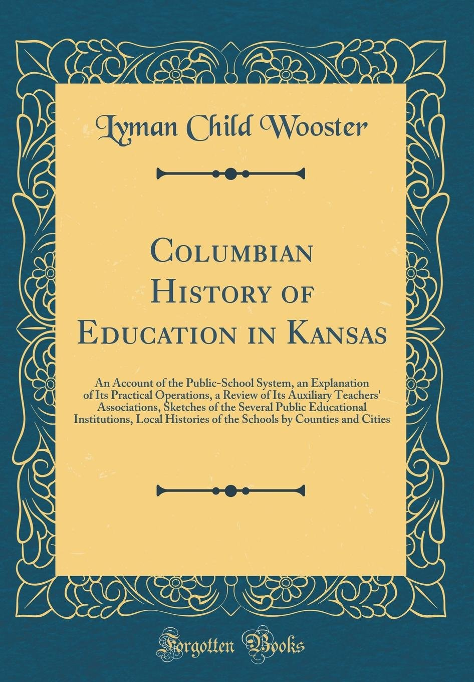 Columbian History of Education in Kansas: An Account of the Public-School System, an Explanation of Its Practical Operations, a Review of Its ... Institutions, Local Histories of the pdf epub