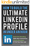 How To Build the ULTIMATE LinkedIn Profile In Under An Hour: Boost Your Branding, Attract Recruiters, And Find Your Next Job