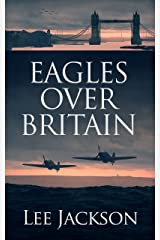 Eagles Over Britain (The After Dunkirk Series Book 2) Kindle Edition
