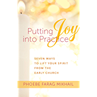 Putting Joy Into Practice: Seven Ways to Lift Your Spirit from the Early Church