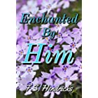 Enchanted By Him: (A Fantasy Romance Novel) Book 1