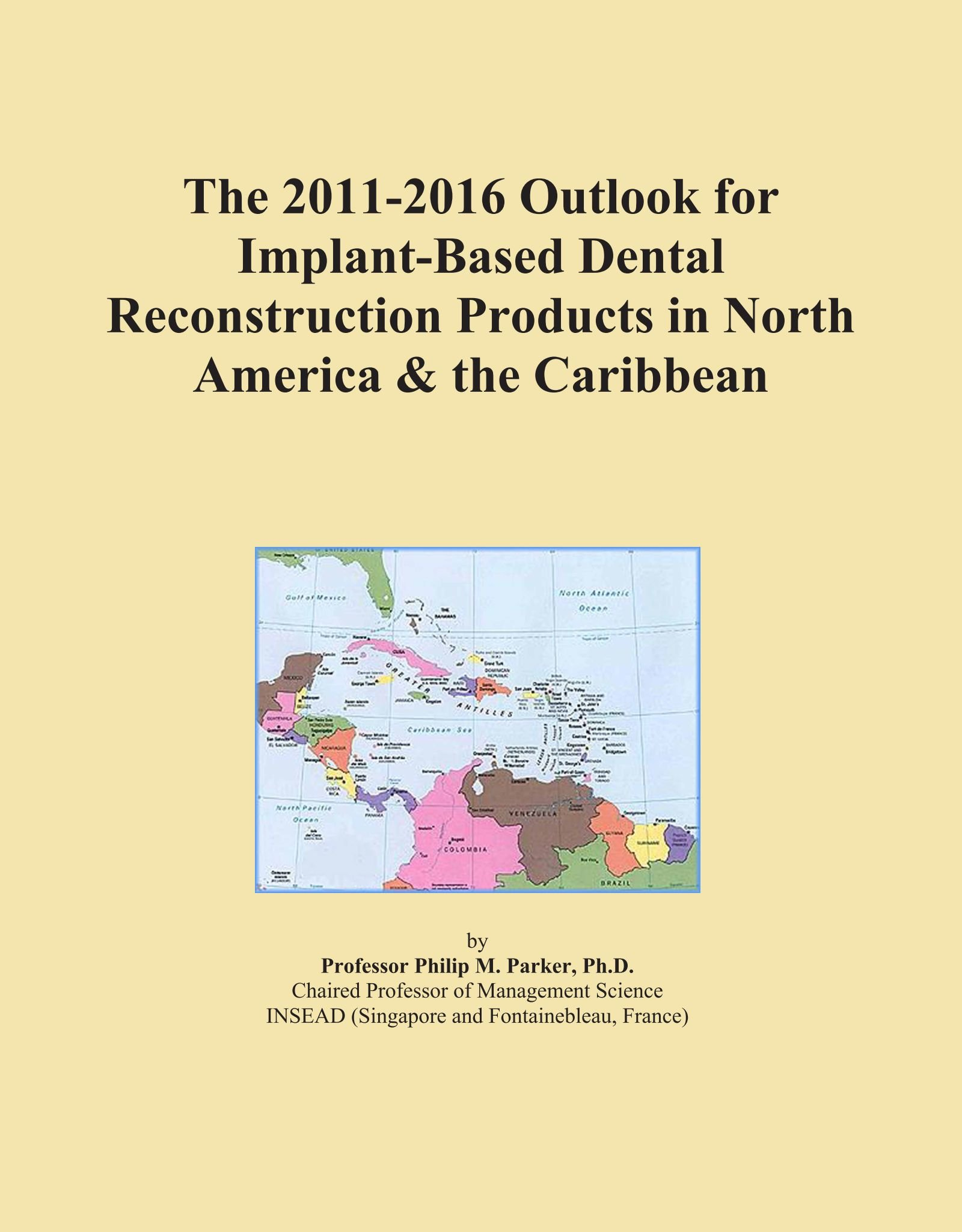 The 2011-2016 Outlook for Implant-Based Dental Reconstruction Products in North America & the Caribbean
