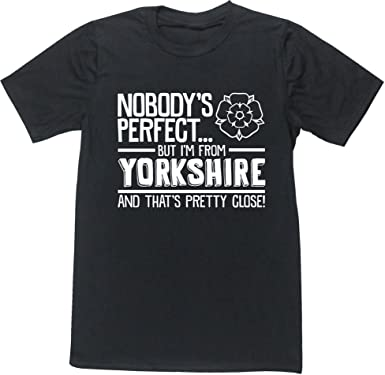 11c559d9a51d Hippowarehouse Nobody's Perfect But I'm from Yorkshire and That's Pretty  Close Unisex Short Sleeve