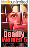 Deadly Women Volume 5: 18 Shocking True Crime Cases of Women Who Kill