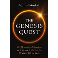 The Genesis Quest: The Geniuses and Eccentrics on a Journey to Uncover the Origin of Life on Earth
