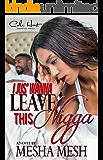 I Jus' Wanna Leave  This Nigga (I Jus' Wanna Leave This Nigga Book 1)