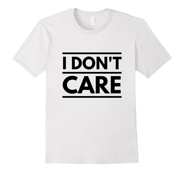 I Don't Care Sarcastic T-shirt-FL