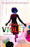 African Violet and Other Stories (Caine Prize: Annual Prize for African Writing)