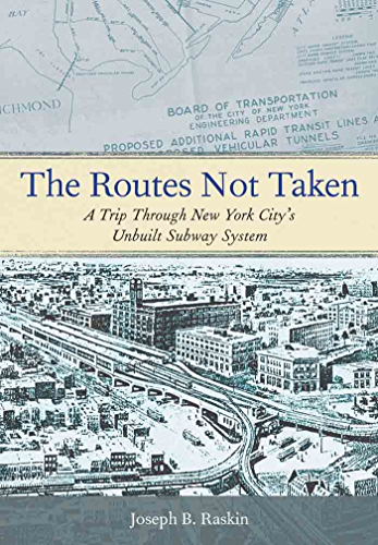 The Routes Not Taken: A Trip Through New York City's Unbuilt Subway System (English Edition)