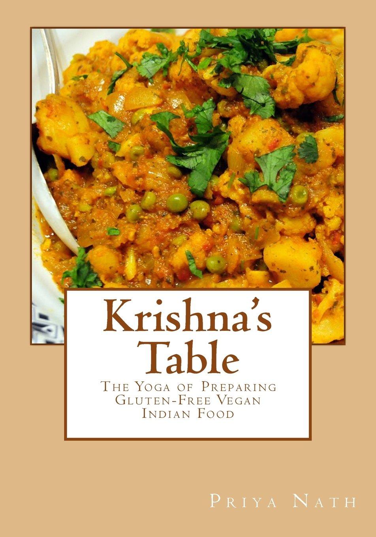 Krishnas Table: The Yoga of Preparing Gluten-Free Vegan ...