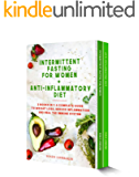 Intermittent Fasting For Women + Anti-Inflammatory Diet: 2 Books in 1: A Complete Guide To Weight Loss, Reduce…