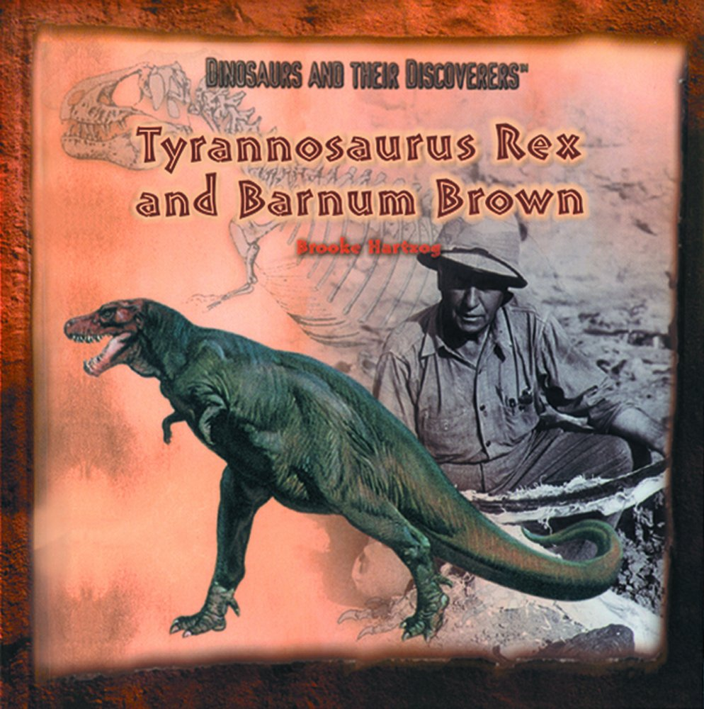 Tyrannosaurus Rex and Barnum Brown (Dinosaurs and Their Discoverers) ebook