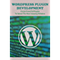 WordPress Plugin Development: Create Powerful Plugins To Extend The Most Amazing Websites: Top Rated Plugins For Site…