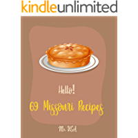 Hello! 69 Missouri Recipes: Best Missouri Cookbook Ever For Beginners [Peach Pie Recipe, Southern Pie Cookbook, Sweet…