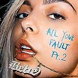 All Your Fault: Pt. 2  (Explicit)