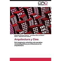 Arquitectura y Cine.: Del imaginario colectivo a la narrativa cinematográfica y su influencia en la arquitectura (Spanish Edition)