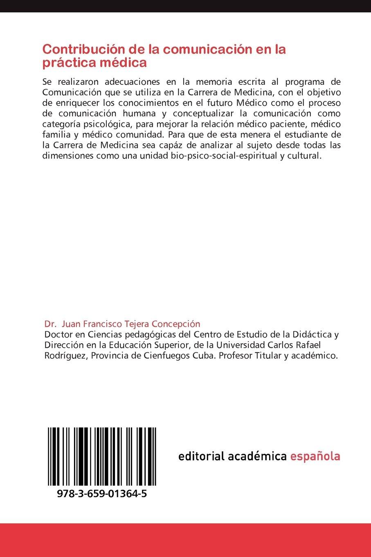 Contribución de la comunicación en la práctica médica: Psicología de la salud (Spanish Edition): Juan Francisco Tejera Concepción: 9783659013645: ...