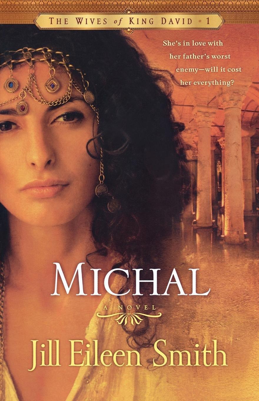 Michal: A Novel (The Wives of King David): Jill Eileen Smith:  8601404668241: Amazon.com: Books
