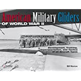 American Military Gliders of World War II: Development, Training, Experimentation, and Tactics of All Aircraft Types