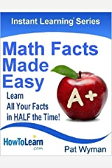 Math Facts Made Easy: Learn All Your Facts in HALF the Time! (Instant Learning Series Book 1) Kindle Edition