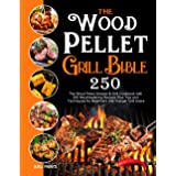 The Wood Pellet Grill Bible: The Wood Pellet Smoker & Grill Cookbook with 250 Mouthwatering Recipes Plus Tips and Techniques
