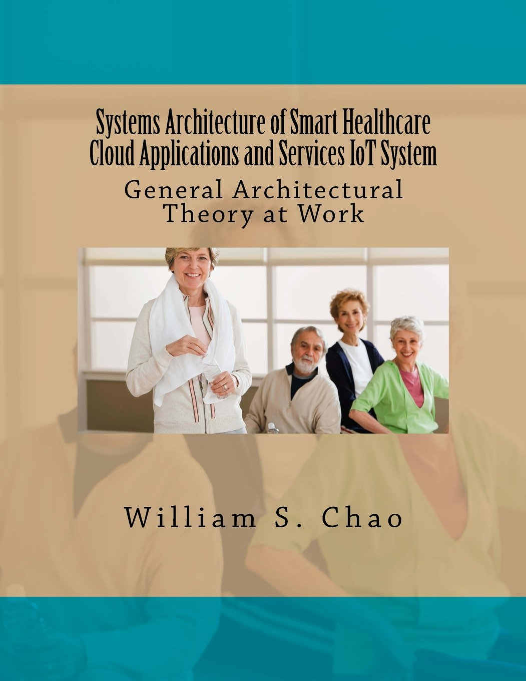 Systems Architecture of Smart Healthcare Cloud Applications and Services IoT System: General Architectural Theory at Work ebook