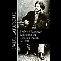 Le droit à la paresse - Réfutation du «droit au travail» de 1848 (Annotated) (French Edition)