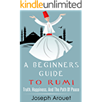 A Beginners Guide To Rumi: Truth, Happiness, And The Path Of Peace