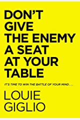 Don't Give the Enemy a Seat at Your Table: It's Time to Win the Battle of Your Mind... Kindle Edition