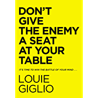 Don't Give the Enemy a Seat at Your Table: It's Time to Win the Battle of Your Mind... (English Edition)