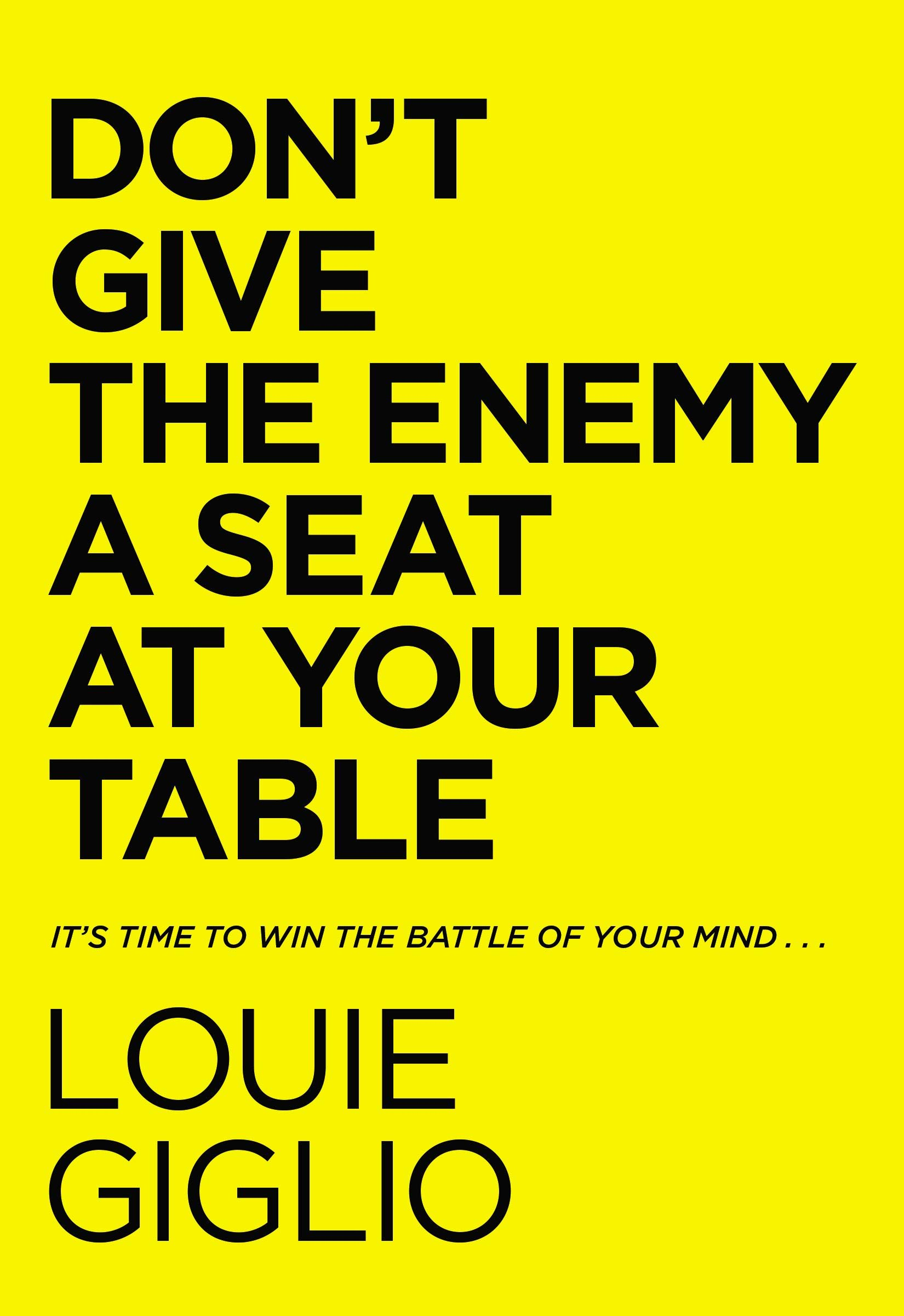 Don't Give the Enemy a Seat at Your Table: It's Time to Win the Battle of Your Mind…