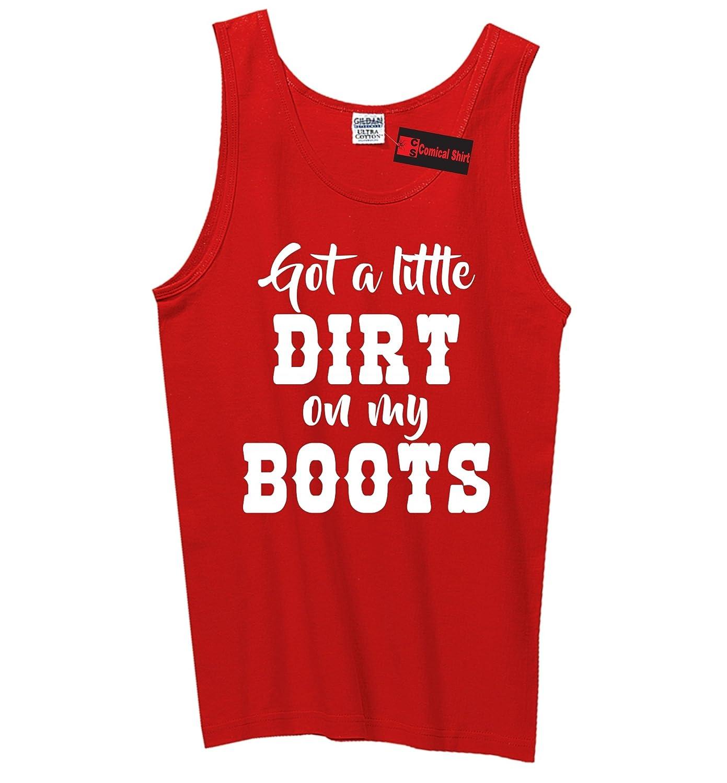 Comical Shirt Mens Got A Little Dirt On My Boots Tank Top