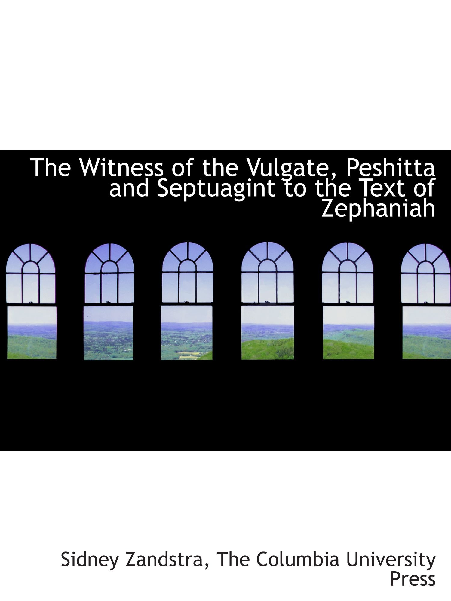 The witness of the Vulgate, Peshitta and Septuagint to the text of Zephaniah