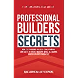 Professional Builders Secrets: How Custom Home Builders Can Sign More Contracts at Higher Margins While Delivering a Better C