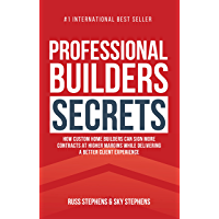 Professional Builders Secrets: How Custom Home Builders Can Sign More Contracts at Higher Margins While Delivering a…