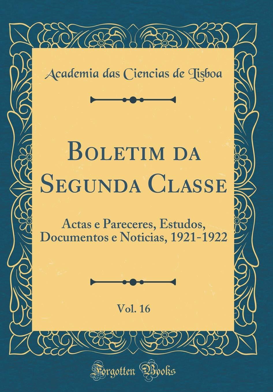 Boletim da Segunda Classe, Vol. 16: Actas e Pareceres, Estudos, Documentos e Noticias, 1921-1922 (Classic Reprint) (Portuguese Edition) ebook