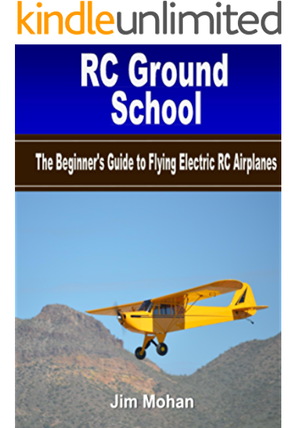 Amazon Com Rc Ground School The Beginners Guide To Flying Electric Rc Airplanes Ebook Mohan Jim Kindle Store