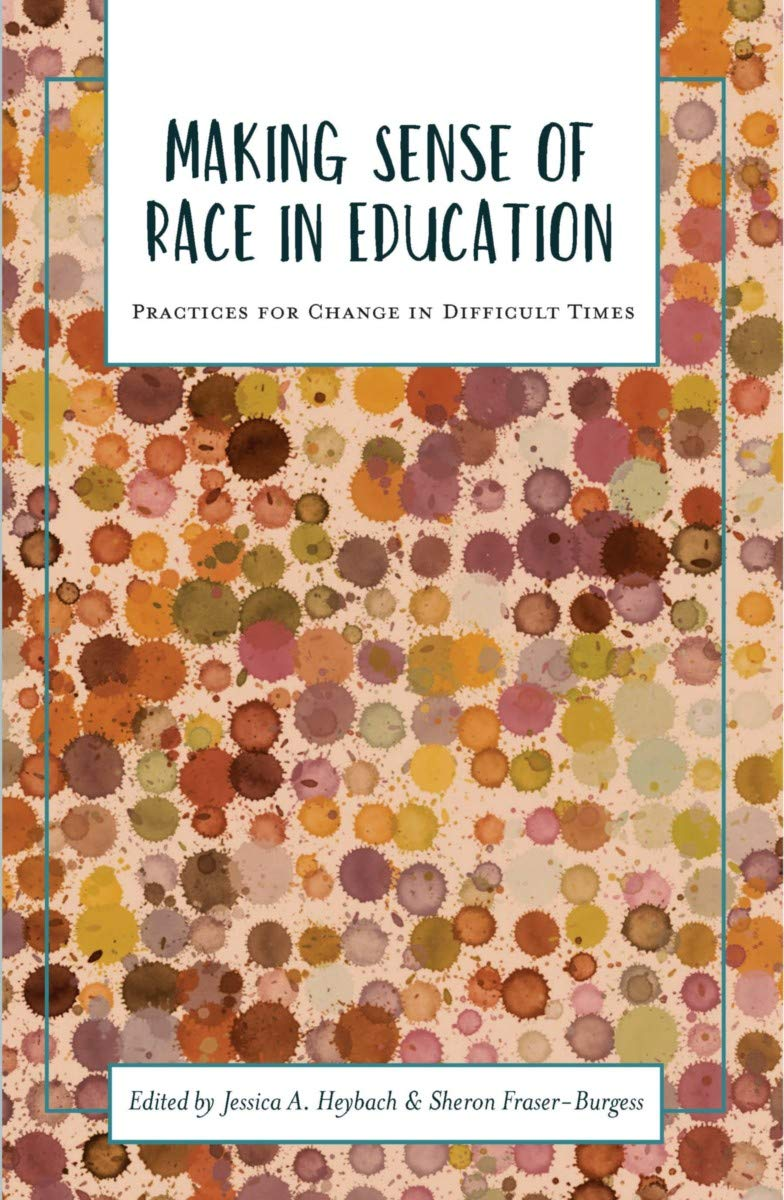 Making sense of race in education : practices for change in difficult times