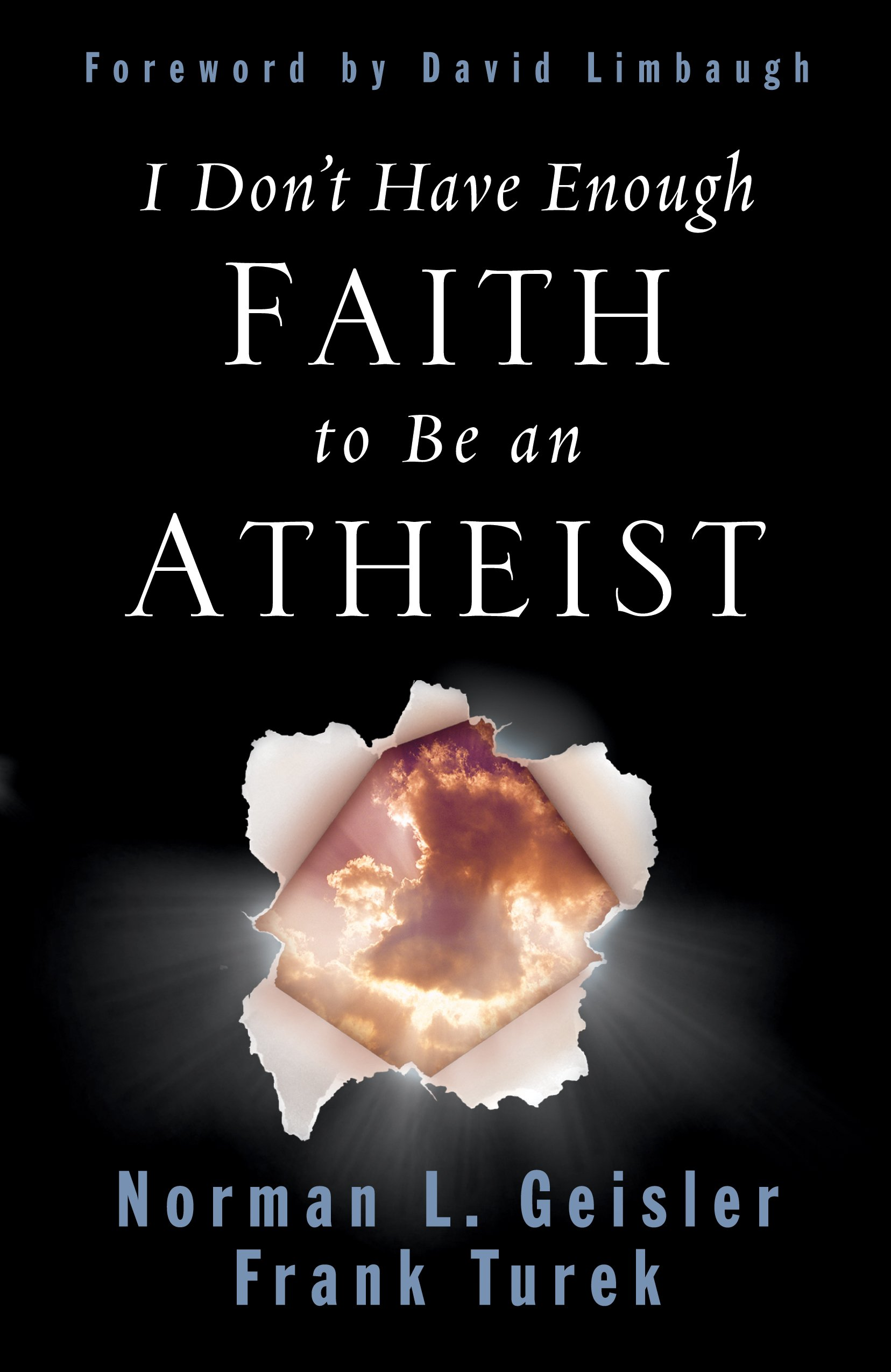 i don t have enough faith to be an atheist norman l geisler frank