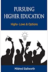 Pursuing Higher Education: Highs- Lows & Options Kindle Edition
